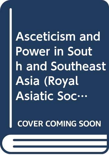 9780415423847: Asceticism and Power in South and Southeast Asia (Royal Asiatic Society Books)