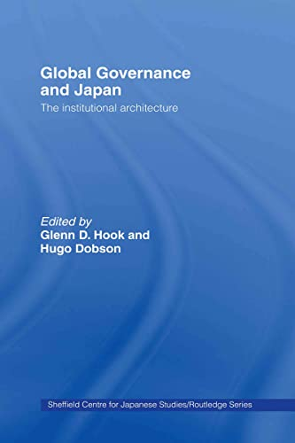 9780415424004: Global Governance and Japan: The Institutional Architecture (The University of Sheffield/Routledge Japanese Studies Series)