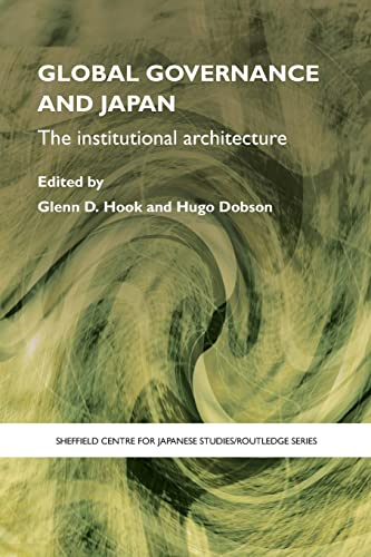 9780415424011: Global Governance and Japan: The Institutional Architecture (The University of Sheffield/Routledge Japanese Studies Series)