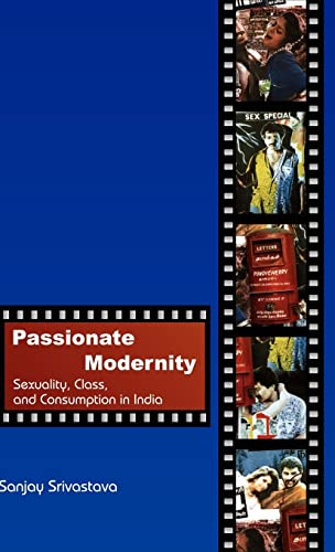 9780415424158: Passionate Modernity: Sexuality, Class, and Consumption in India