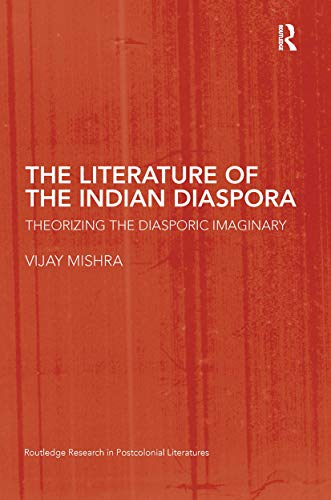 9780415424172: The Literature of the Indian Diaspora: Theorizing the Diasporic Imaginary (Routledge Research in Postcolonial Literatures)