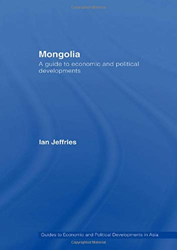 Mongolia: A Guide to Economic and Political Developments (Guides to Economic and Political ...