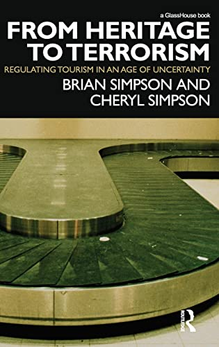 9780415425599: From Heritage to Terrorism: Regulating Tourism in an Age of Uncertainty