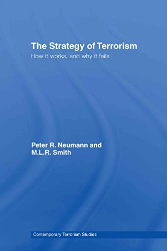 The Strategy of Terrorism: How it Works, and Why it Fails (Contemporary Terrorism Studies): Peter R...