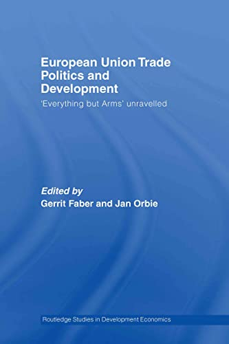 European Union Trade Politics and Development: Everything But Arms Unravelled