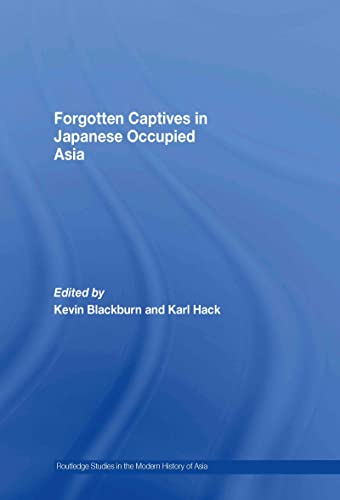 9780415426350: Forgotten Captives in Japanese-Occupied Asia (Routledge Studies in the Modern History of Asia)