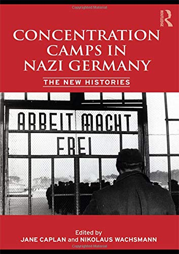Concentration Camps in Nazi Germany: The New Histories: Routledge