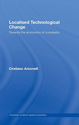9780415426831: Localised Technological Change: Towards the Economics of Complexity (Routledge Studies in Global Competition)