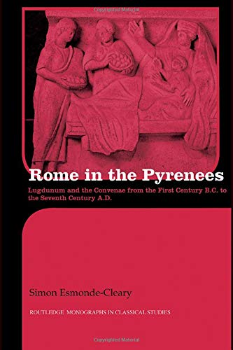 9780415426862: Rome in the Pyrenees: Lugdunum and the Convenae from the first century B.C. to the seventh century A.D. (Routledge Monographs in Classical Studies)