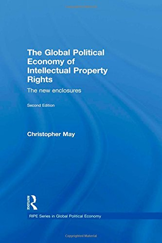 9780415427524: The Global Political Economy of Intellectual Property Rights, 2nd ed: The New Enclosures (RIPE Series in Global Political Economy)