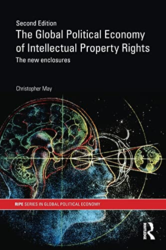 9780415427531: The Global Political Economy of Intellectual Property Rights, 2nd ed: The New Enclosures (RIPE Series in Global Political Economy)