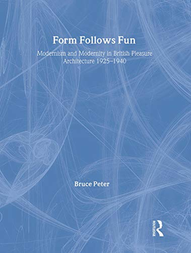 9780415428187: Form Follows Fun: Modernism and Modernity in British Pleasure Architecture 1925–1940