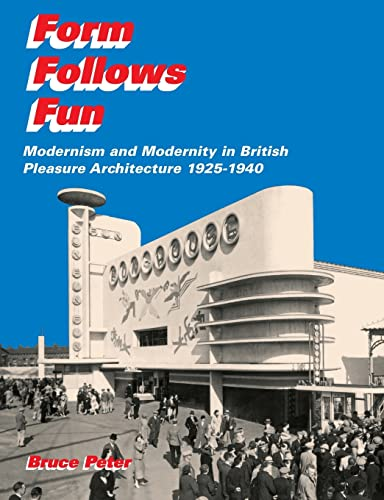 9780415428194: Form Follows Fun: Modernism and Modernity in British Pleasure Architecture 1925–1940