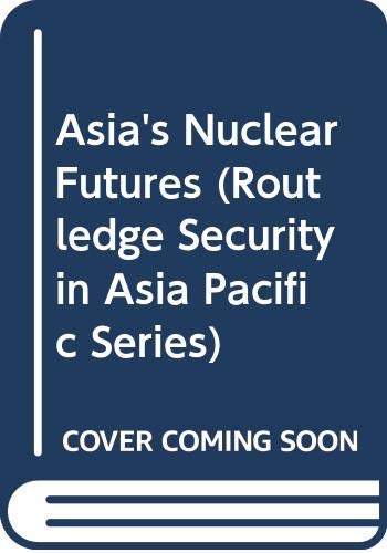 9780415428255: Asia's Nuclear Futures (Routledge Security in Asia Pacific Series)