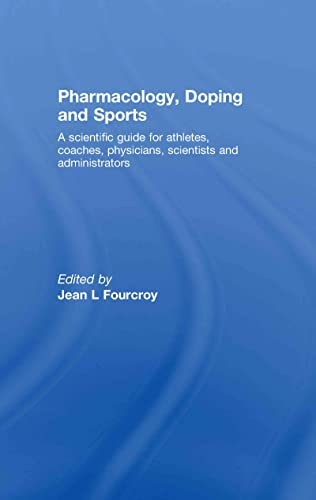 9780415428453: Pharmacology, Doping and Sports: A Scientific Guide for Athletes, Coaches, Physicians, Scientists and Administrators