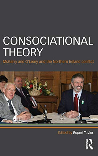 9780415429139: Consociational Theory: McGarry and O'Leary and the Northern Ireland conflict (Routledge Research in Comparative Politics)