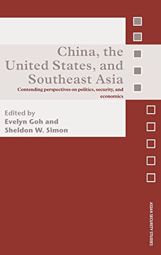 9780415429450: China, the United States, and South-East Asia: Contending Perspectives on Politics, Security, and Economics (Asian Security Studies)