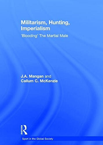 9780415429559: Militarism, Hunting, Imperialism: 'Blooding' The Martial Male (Sport in the Global Society)