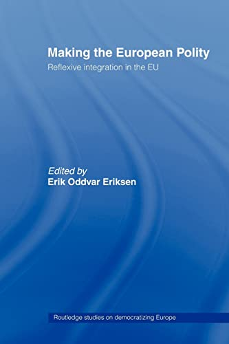 9780415429603: Making The European Polity: Reflexive integration in the EU (Routledge Studies on Democratising Europe)