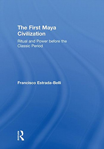 9780415429931: The First Maya Civilization: Ritual and Power Before the Classic Period