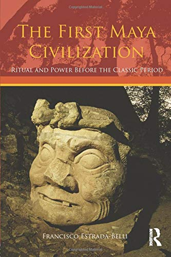 9780415429948: The First Maya Civilization: Ritual and Power Before the Classic Period