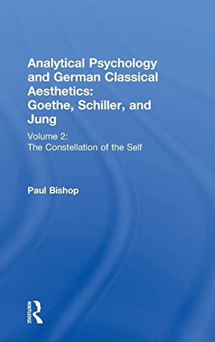 9780415430289: Analytical Psychology and German Classical Aesthetics: Goethe, Schiller, and Jung Volume 2: The Constellation of the Self