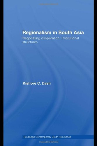 Regionalism in South Asia: Negotiating Cooperation, Institutional Structures: Kishore c Dash