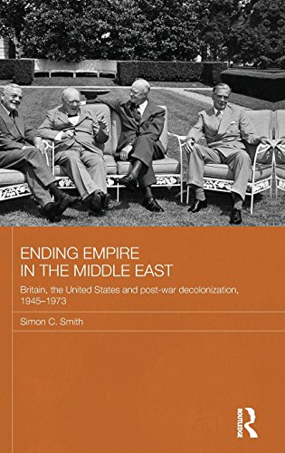 9780415431217: Ending Empire in the Middle East: Britain, the United States and Post-war Decolonization, 1945-1973 (Routledge Studies in Middle Eastern History)