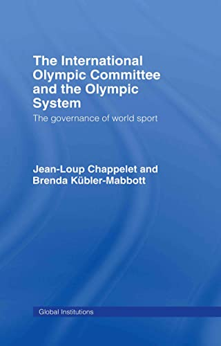 9780415431675: The International Olympic Committee and the Olympic System: The Governance of World Sport (Global Institutions)