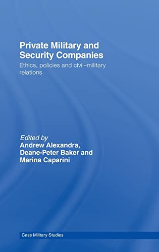 9780415432757: Private Military and Security Companies: Ethics, Policies and Civil-Military Relations (Cass Military Studies)