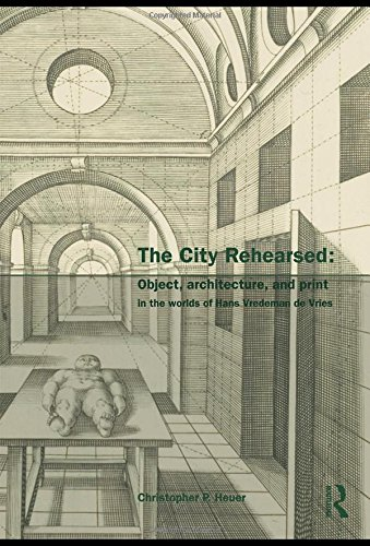9780415433068: The City Rehearsed: Object, Architecture, and Print in the Worlds of Hans Vredeman de Vries