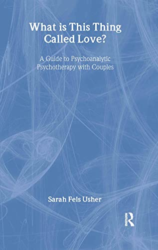 9780415433839: What is This Thing Called Love?: A Guide to Psychoanalytic Psychotherapy with Couples