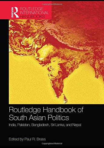 Routledge Handbook of South Asian Politics: India, Pakistan, Bangladesh, Sri Lanka, and Nepal (...