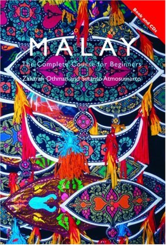 Colloquial Malay: The Complete Course for Beginners (Colloquial Series): Atmosumarto, Sutanto, ...