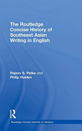 The Routledge Concise History of Southeast Asian Writing in English (Routledge Concise Histories of Literature) (0415435684) by Rajeev S. Patke; Philip Holden