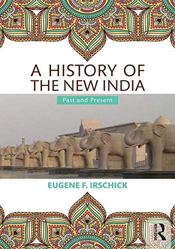 A History of the New India: Past and Present: Irschick, Eugene F.