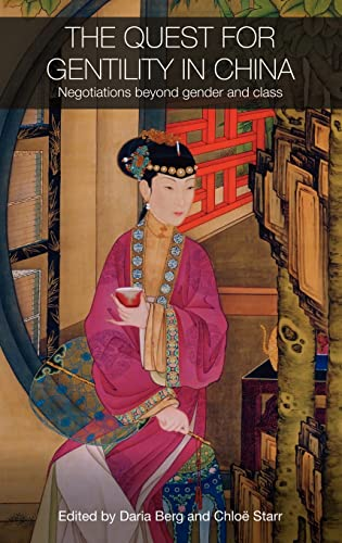 9780415435864: The Quest for Gentility in China: Negotiations Beyond Gender and Class (Routledge Studies in the Modern History of Asia)
