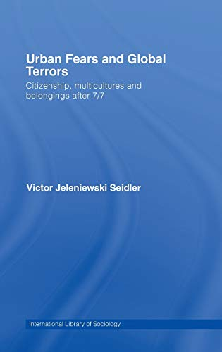 Urban Fears and Global Terrors: Citizenship, Multicultures and Belongings After 7/7 (...