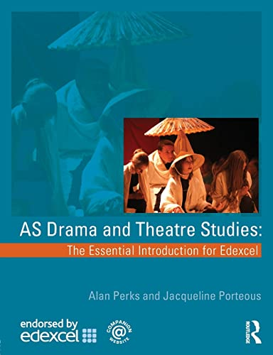 AS Drama and Theatre Studies: The Essential Introduction for Edexcel: Perks, Alan; Porteous, ...
