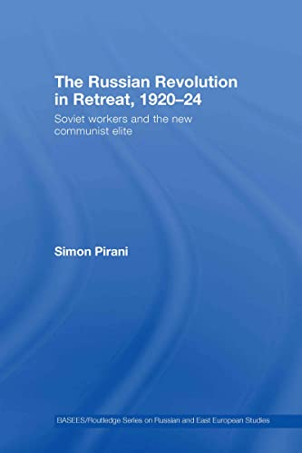 The Russian Revolution in Retreat, 1920 24: Soviet Workers and the New Communist Elite (BASEES&#x2F...