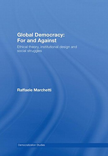 9780415437196: Global Democracy: For and Against. Ethical Theory, Institutional Design, and Social Struggles (Democratization Studies)