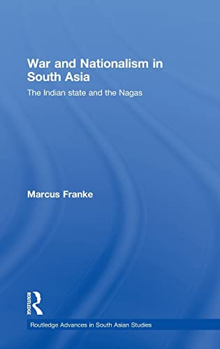 9780415437417: War and Nationalism in South Asia: The Indian State and the Nagas (Routledge Advances in South Asian Studies)