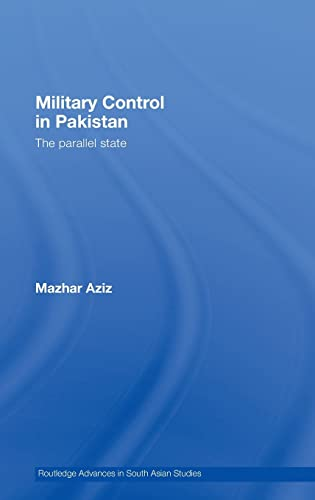 9780415437431: Military Control in Pakistan: The Parallel State (Routledge Advances in South Asian Studies)