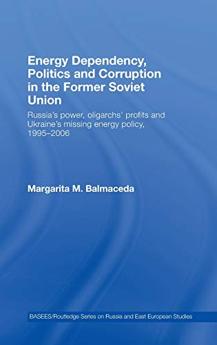 9780415437790: Energy Dependency, Politics and Corruption in the Former Soviet Union: Russia's Power, Oligarchs' Profits and Ukraine's Missing Energy Policy, 1995-2006