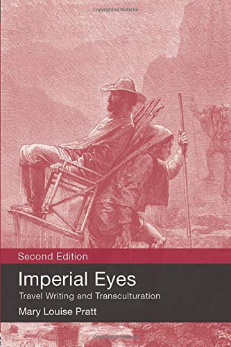 Imperial Eyes: Travel Writing and Transculturation: Pratt, Mary Louise