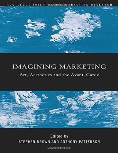 9780415439688: Imagining Marketing: Art, Aesthetics and the Avant-Garde (Routledge Interpretive Marketing Research)