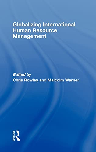 Globalizing International Human Resource Management: Rowley, Chris; Warner, Malcolm (eds.)