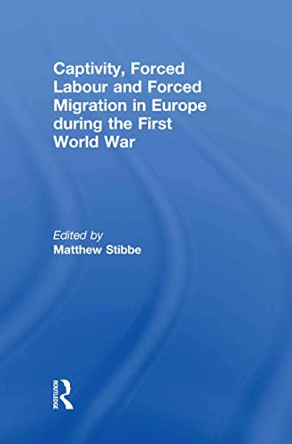 9780415440035: Captivity, Forced Labour and Forced Migration in Europe During the First World War