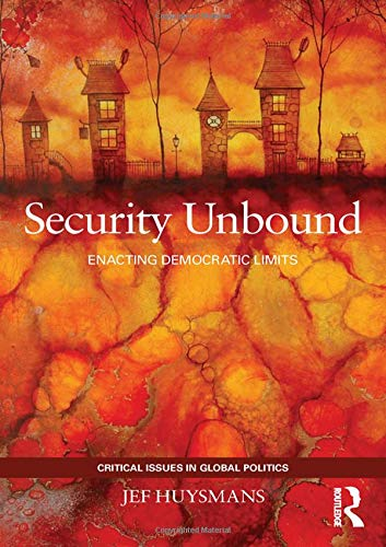 9780415440202: Security Unbound: Enacting Democratic Limits (Critical Issues in Global Politics)