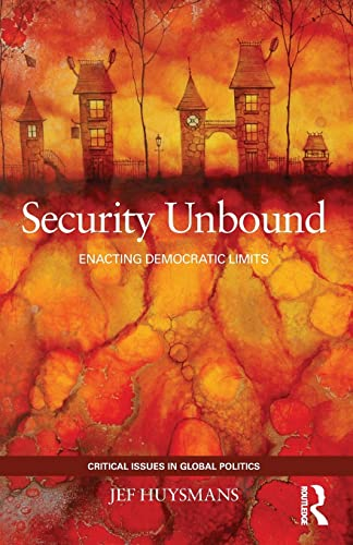 9780415440219: Security Unbound: Enacting Democratic Limits (Critical Issues in Global Politics)